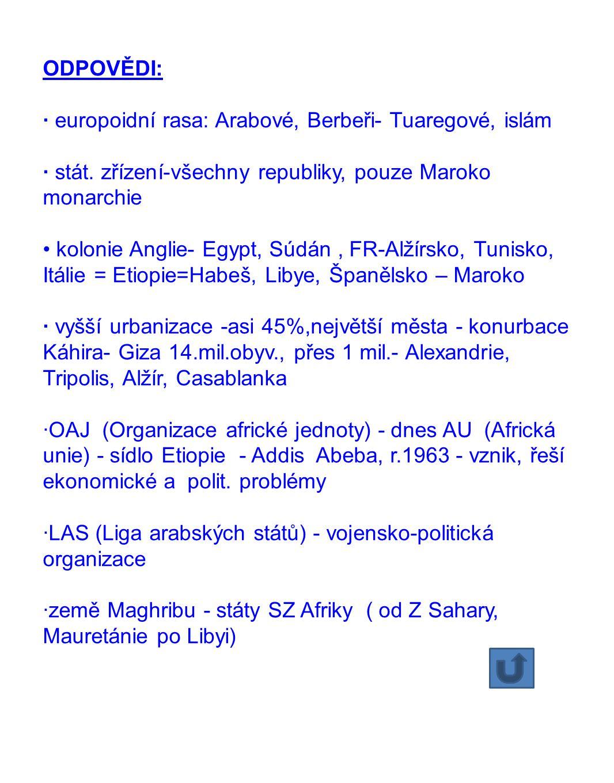 ODPOVĚDI: · europoidní rasa: Arabové, Berbeři- Tuaregové, islám. · stát. zřízení-všechny republiky, pouze Maroko monarchie.
