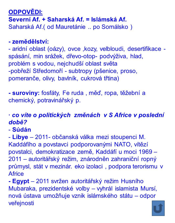 ODPOVĚDI: Severní Af. + Saharská Af. = Islámská Af. Saharská Af.( od Mauretánie .. po Somálsko ) - zemědělství: