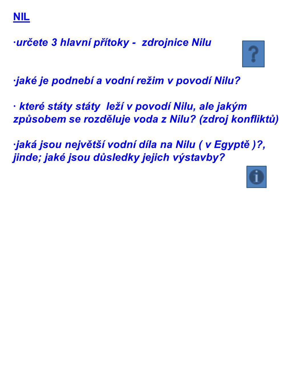 NIL ·určete 3 hlavní přítoky - zdrojnice Nilu. ·jaké je podnebí a vodní režim v povodí Nilu