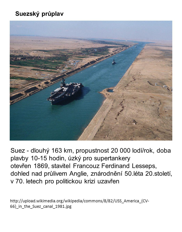 Suezský průplav Suez - dlouhý 163 km, propustnost 20 000 lodí/rok, doba plavby 10-15 hodin, úzký pro supertankery.