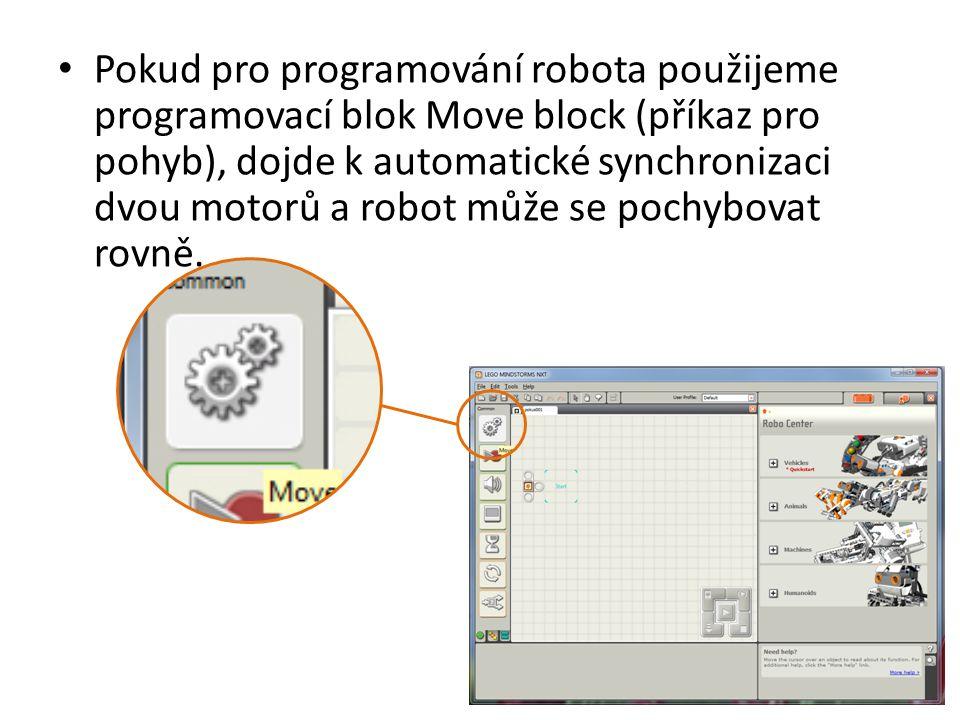 Pokud pro programování robota použijeme programovací blok Move block (příkaz pro pohyb), dojde k automatické synchronizaci dvou motorů a robot může se pochybovat rovně.