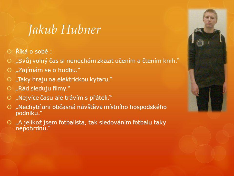 Jakub Hubner Říká o sobě :