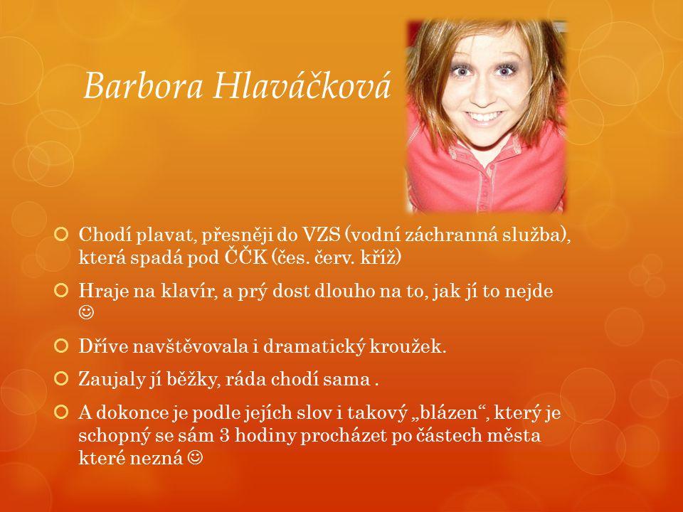 Barbora Hlaváčková Chodí plavat, přesněji do VZS (vodní záchranná služba), která spadá pod ČČK (čes. červ. kříž)