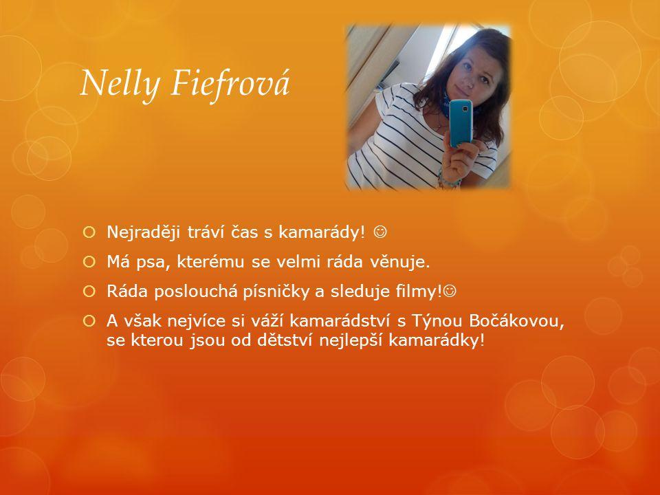 Nelly Fiefrová Nejraději tráví čas s kamarády! 