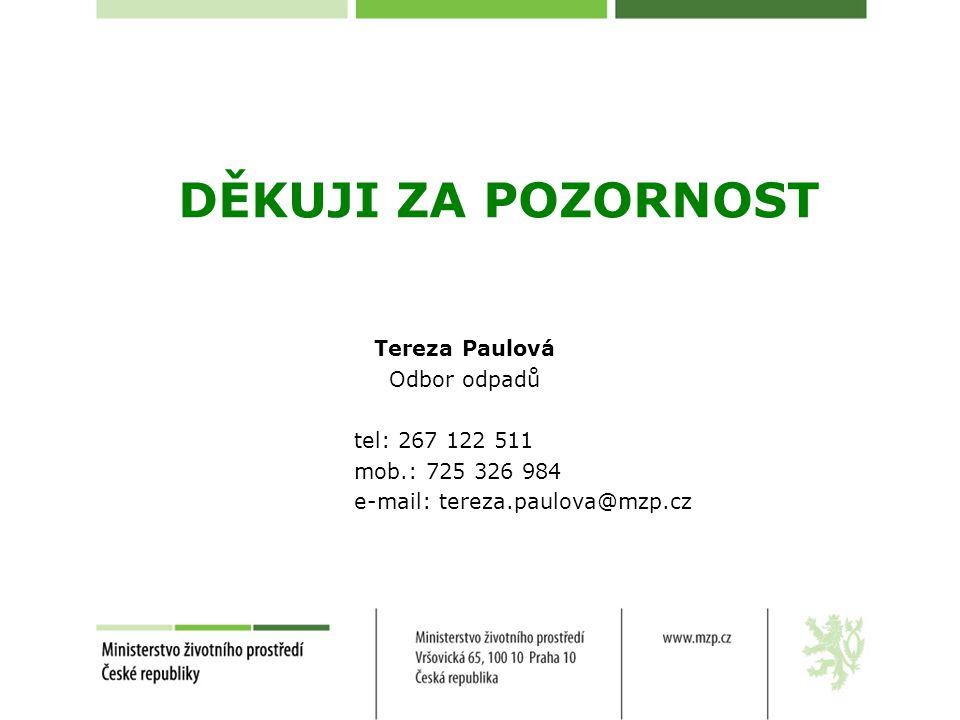 DĚKUJI ZA POZORNOST Tereza Paulová Odbor odpadů tel: 267 122 511