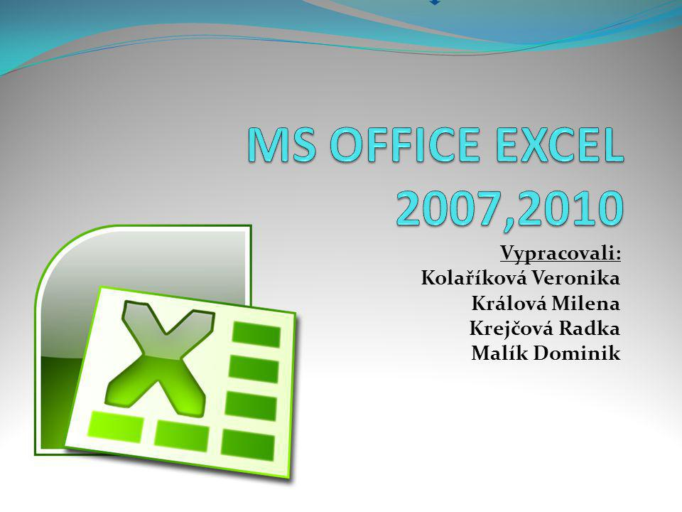 MS OFFICE EXCEL 2007,2010 Vypracovali: Kolaříková Veronika