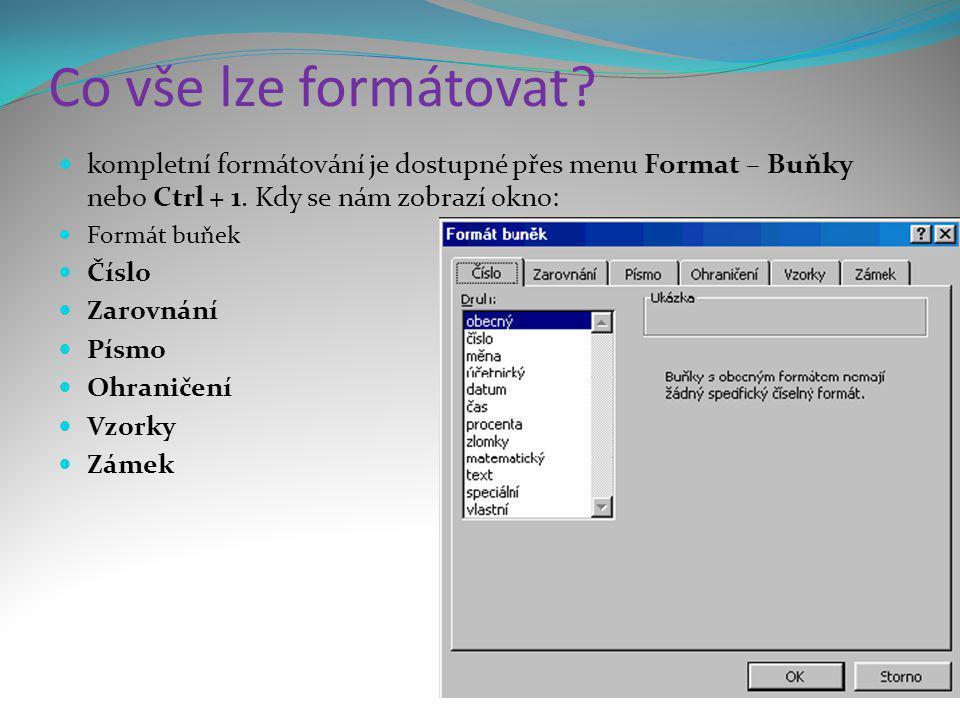 Co vše lze formátovat kompletní formátování je dostupné přes menu Format – Buňky nebo Ctrl + 1. Kdy se nám zobrazí okno:
