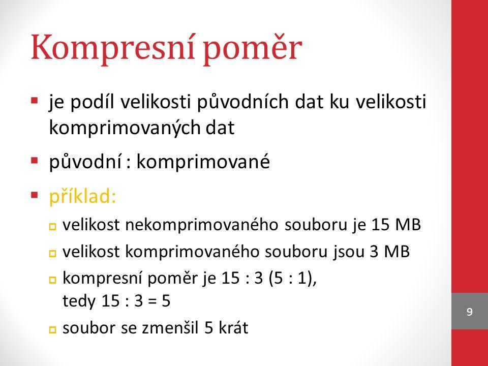 Kompresní poměr je podíl velikosti původních dat ku velikosti komprimovaných dat. původní : komprimované.