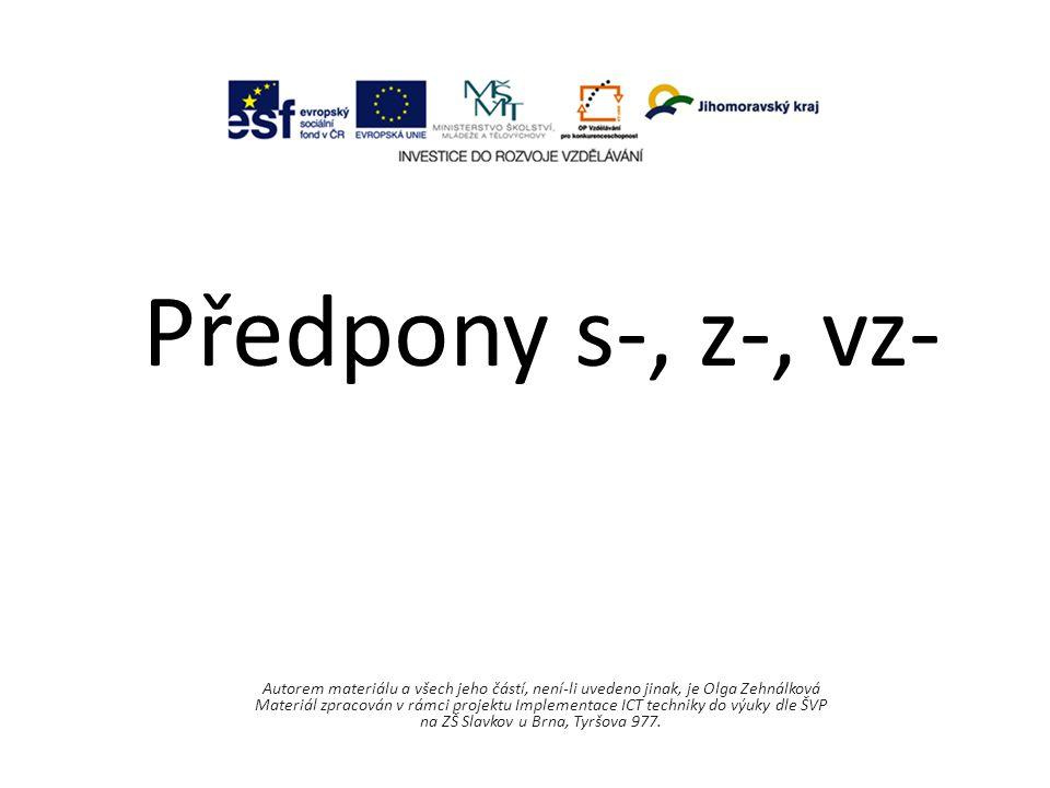 Předpony s-, z-, vz- Autorem materiálu a všech jeho částí, není-li uvedeno jinak, je Olga Zehnálková.
