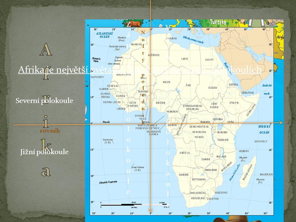 Afrika Afrika je největší světadíl, který leží na všech polokoulích