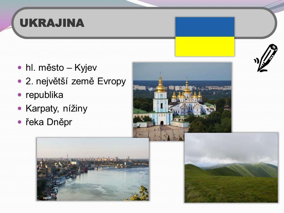 UKRAJINA hl. město – Kyjev 2. největší země Evropy republika