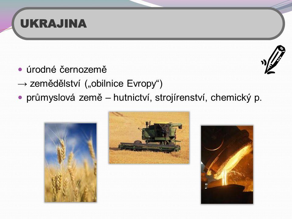 """UKRAJINA úrodné černozemě → zemědělství (""""obilnice Evropy )"""