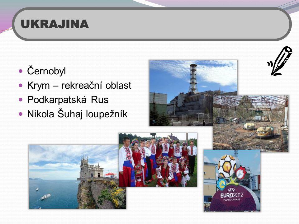 UKRAJINA Černobyl Krym – rekreační oblast Podkarpatská Rus