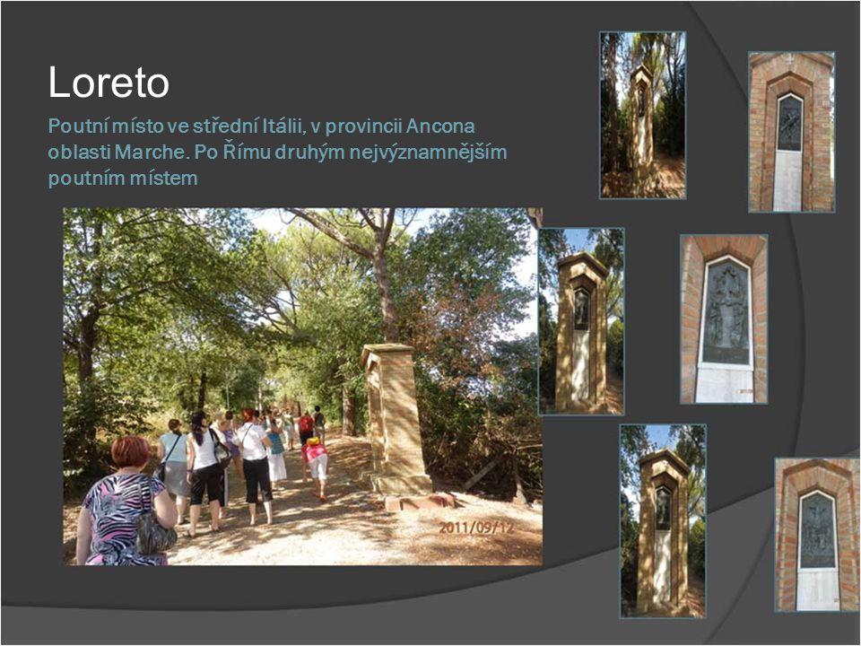 Loreto Poutní místo ve střední Itálii, v provincii Ancona oblasti Marche.