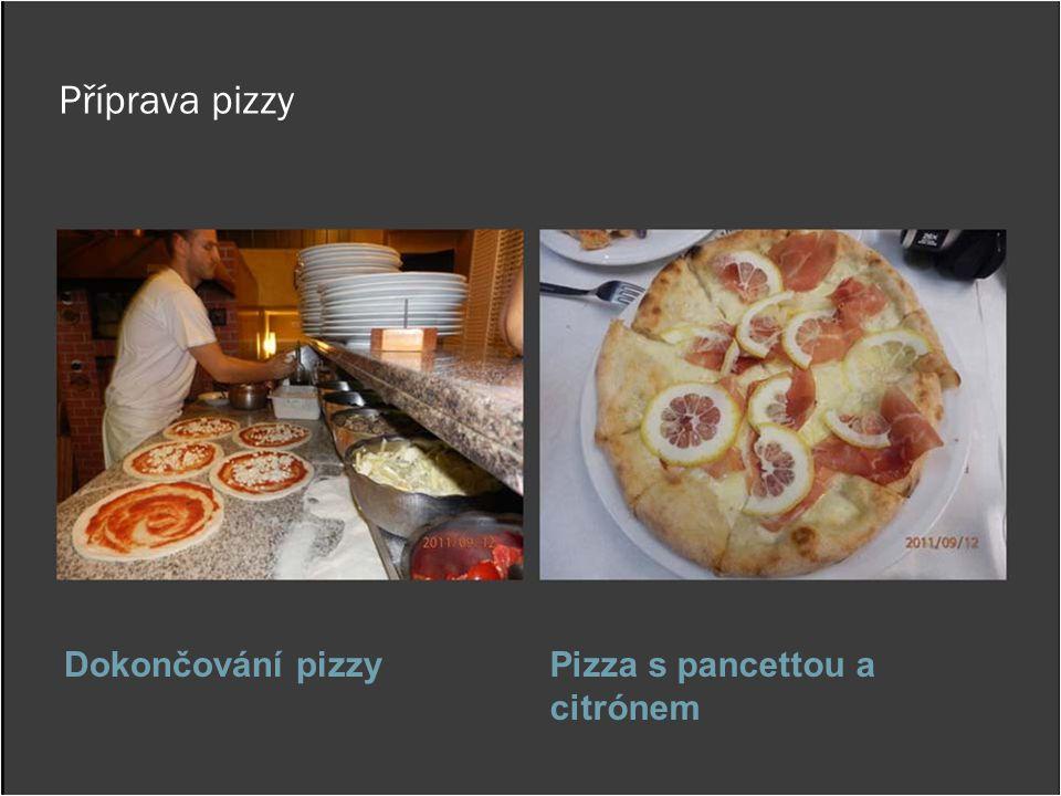 Příprava pizzy Dokončování pizzy Pizza s pancettou a citrónem