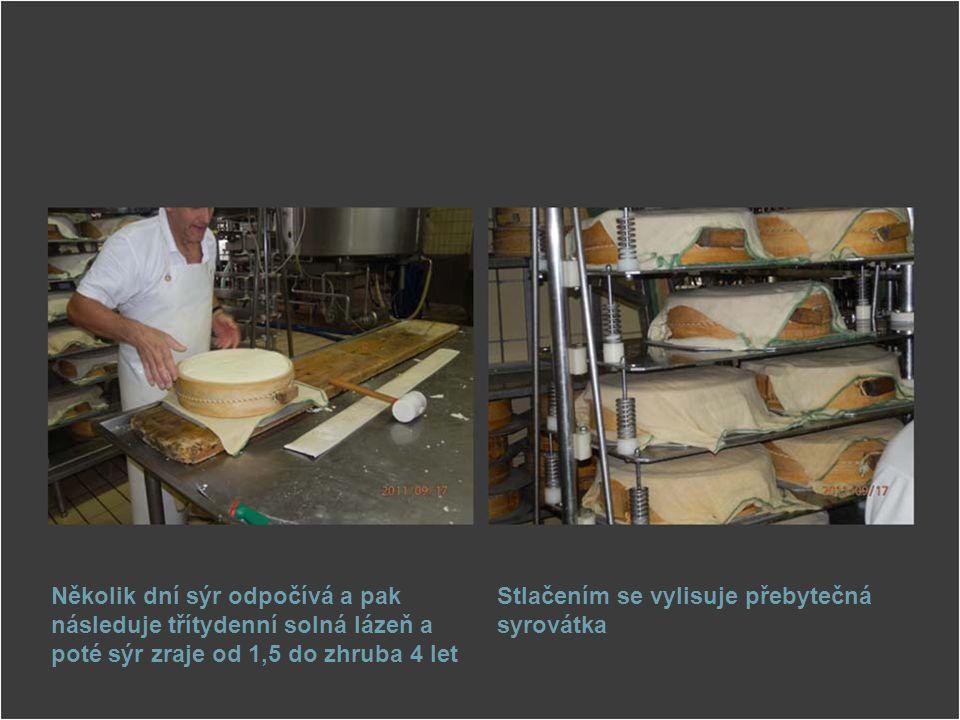 Několik dní sýr odpočívá a pak následuje třítydenní solná lázeň a poté sýr zraje od 1,5 do zhruba 4 let