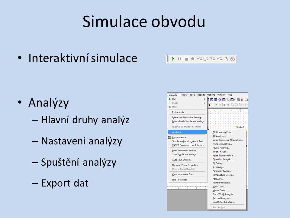 Simulace obvodu Interaktivní simulace Analýzy Hlavní druhy analýz