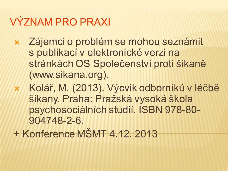 VÝZNAM PRO PRAXI Zájemci o problém se mohou seznámit s publikací v elektronické verzi na stránkách OS Společenství proti šikaně (www.sikana.org).