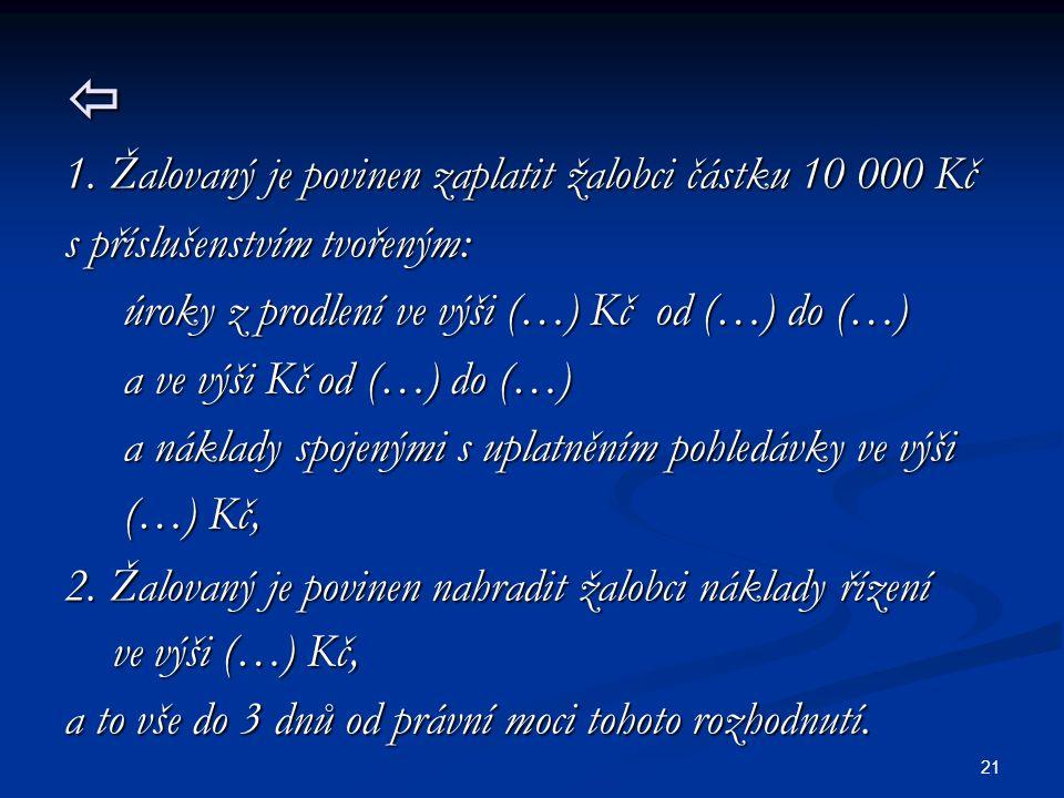  1. Žalovaný je povinen zaplatit žalobci částku 10 000 Kč