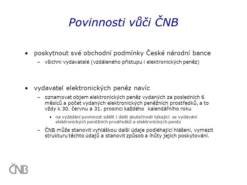 Povinnosti vůči ČNB poskytnout své obchodní podmínky České národní bance. všichni vydavatelé (vzdáleného přístupu i elektronických peněz)