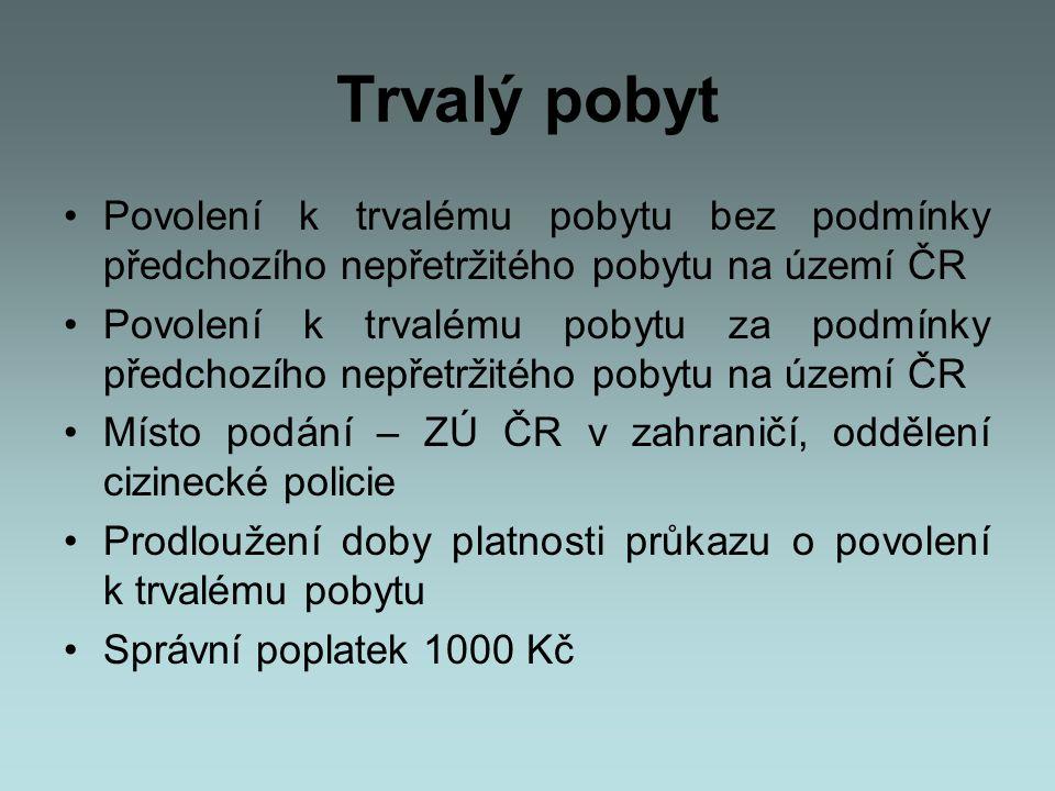 Trvalý pobyt Povolení k trvalému pobytu bez podmínky předchozího nepřetržitého pobytu na území ČR.