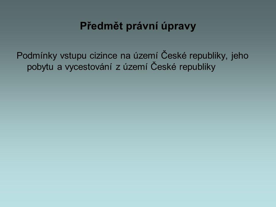 Předmět právní úpravy Podmínky vstupu cizince na území České republiky, jeho pobytu a vycestování z území České republiky.
