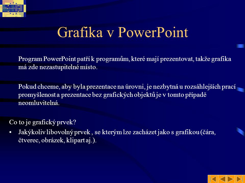 Grafika v PowerPoint Program PowerPoint patří k programům, které mají prezentovat, takže grafika má zde nezastupitelné místo.