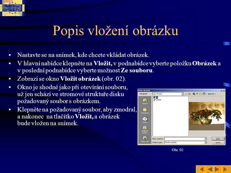Popis vložení obrázku Nastavte se na snímek, kde chcete vkládat obrázek.