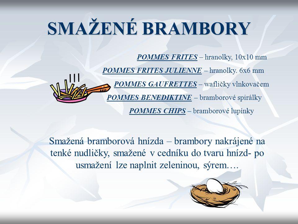SMAŽENÉ BRAMBORY POMMES FRITES – hranolky, 10x10 mm. POMMES FRITES JULIENNE – hranolky. 6x6 mm. POMMES GAUFRETTES – wafličky vlnkovačem.