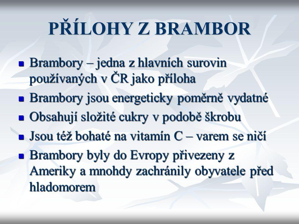 PŘÍLOHY Z BRAMBOR Brambory – jedna z hlavních surovin používaných v ČR jako příloha. Brambory jsou energeticky poměrně vydatné.