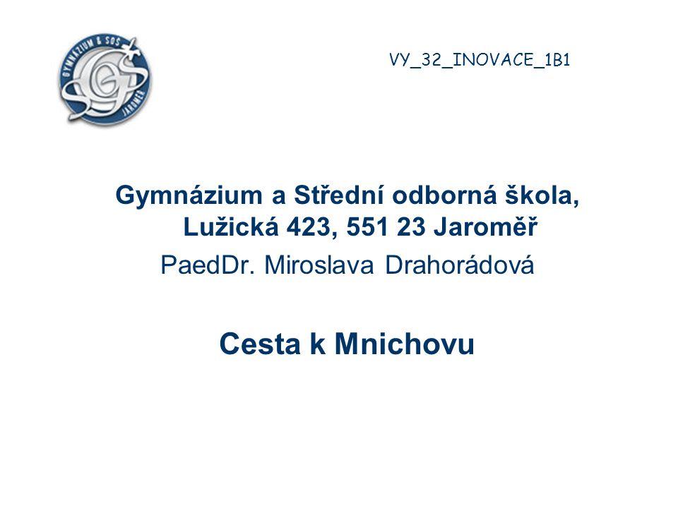 VY_32_INOVACE_1B1 Gymnázium a Střední odborná škola, Lužická 423, 551 23 Jaroměř. PaedDr. Miroslava Drahorádová.