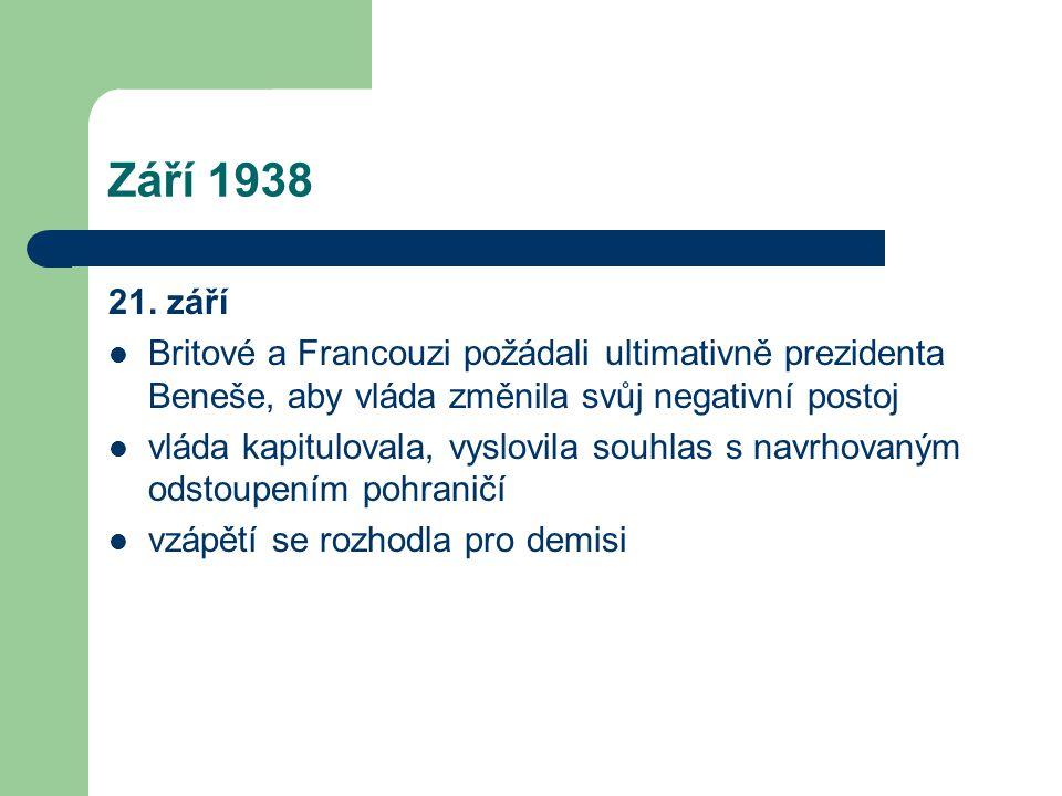 Září 1938 21. září. Britové a Francouzi požádali ultimativně prezidenta Beneše, aby vláda změnila svůj negativní postoj.