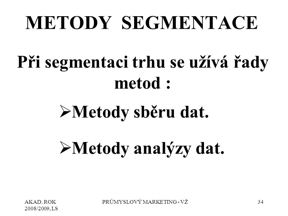 Při segmentaci trhu se užívá řady metod :