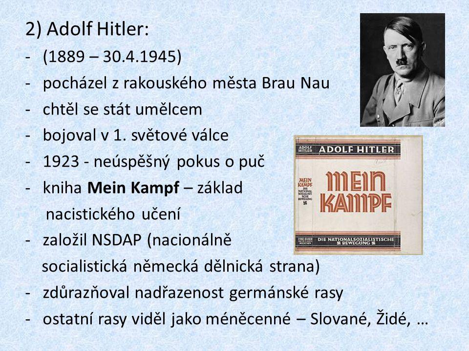 2) Adolf Hitler: (1889 – 30.4.1945) pocházel z rakouského města Brau Nau. chtěl se stát umělcem. bojoval v 1. světové válce.