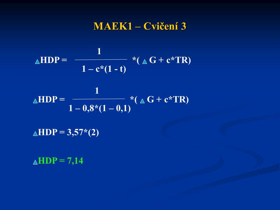 MAEK1 – Cvičení 3 1 HDP = *( G + c*TR) 1 – c*(1 - t) 1 HDP =