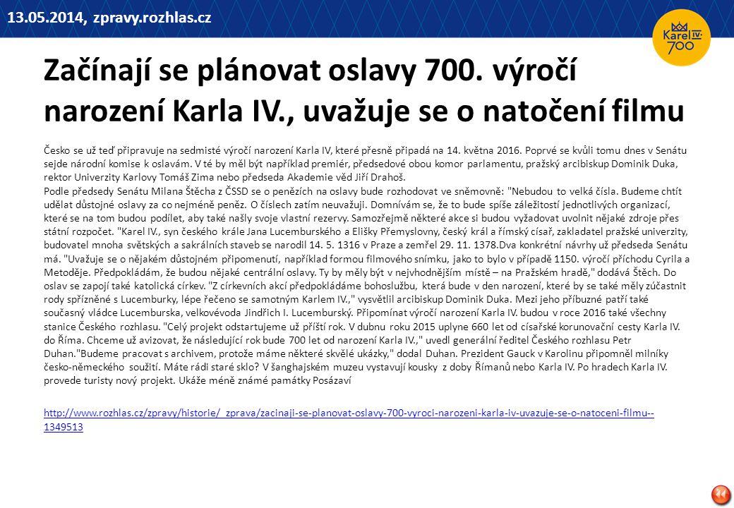 13.05.2014, zpravy.rozhlas.cz Začínají se plánovat oslavy 700. výročí narození Karla IV., uvažuje se o natočení filmu.
