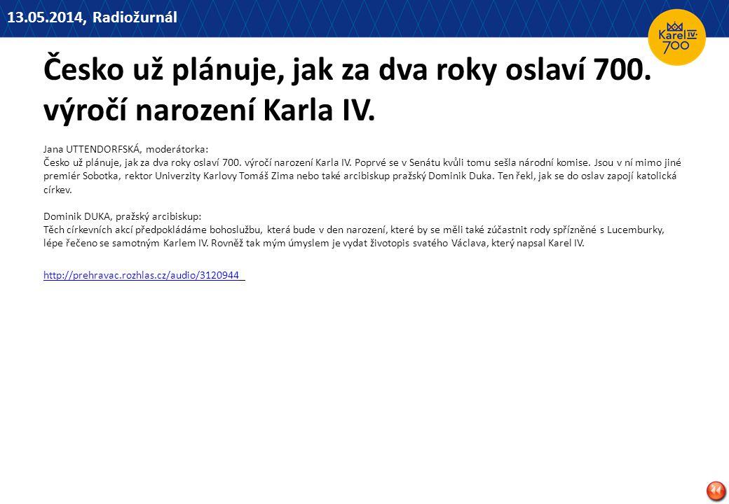 13.05.2014, Radiožurnál Česko už plánuje, jak za dva roky oslaví 700. výročí narození Karla IV.