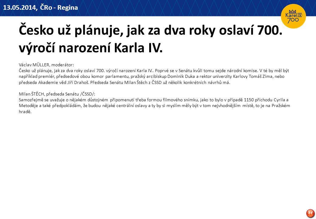 13.05.2014, ČRo - Regina Česko už plánuje, jak za dva roky oslaví 700. výročí narození Karla IV.
