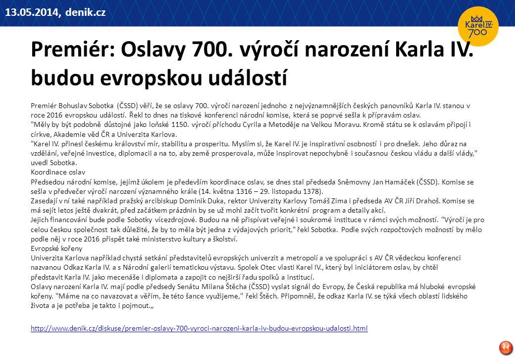 13.05.2014, denik.cz Premiér: Oslavy 700. výročí narození Karla IV. budou evropskou událostí.