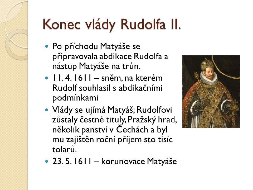 Konec vlády Rudolfa II. Po příchodu Matyáše se připravovala abdikace Rudolfa a nástup Matyáše na trůn.