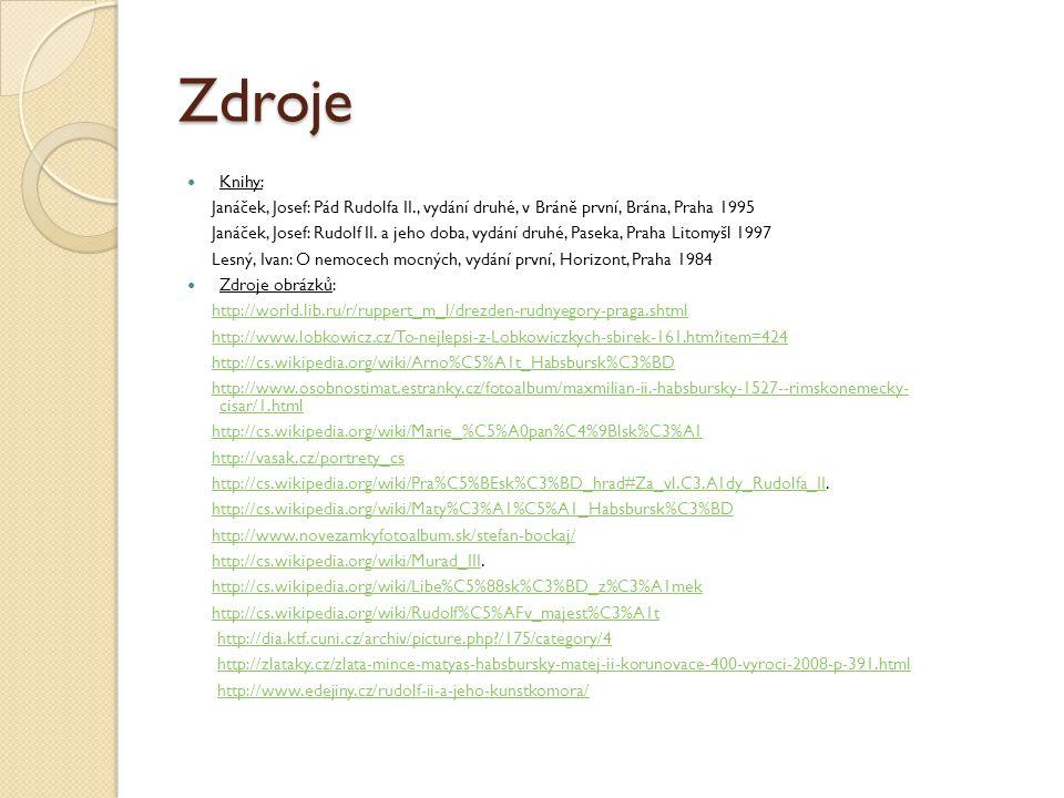 Zdroje Knihy: Janáček, Josef: Pád Rudolfa II., vydání druhé, v Bráně první, Brána, Praha 1995.