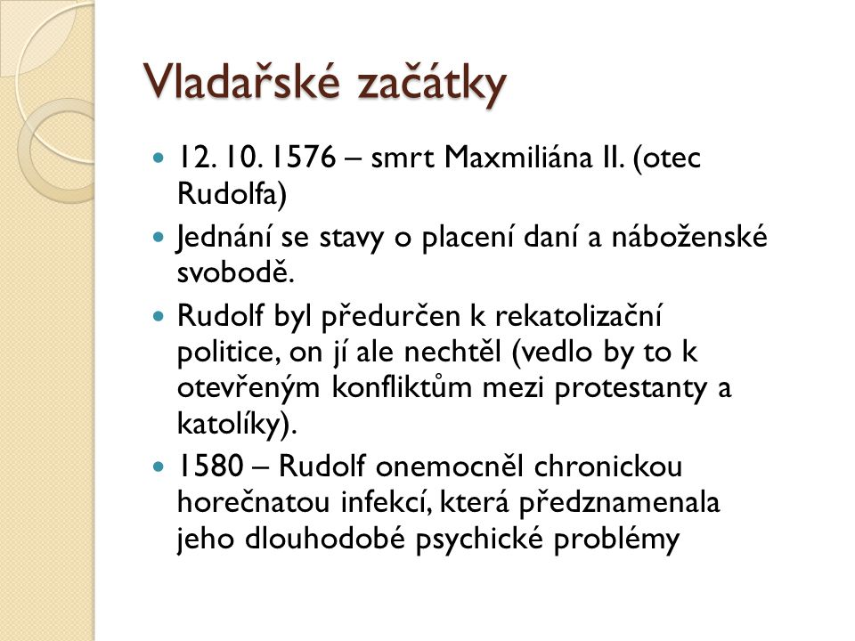 Vladařské začátky 12. 10. 1576 – smrt Maxmiliána II. (otec Rudolfa)