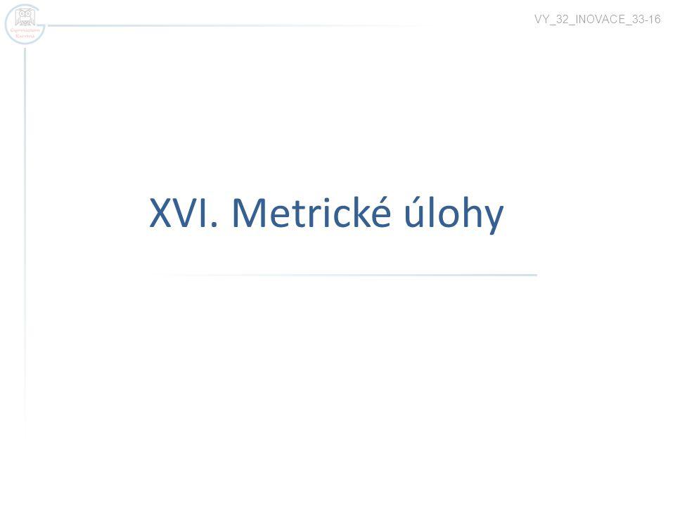 VY_32_INOVACE_33-16 XVI. Metrické úlohy