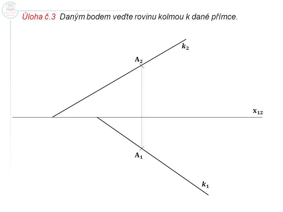 Úloha č.3 Daným bodem veďte rovinu kolmou k dané přímce.