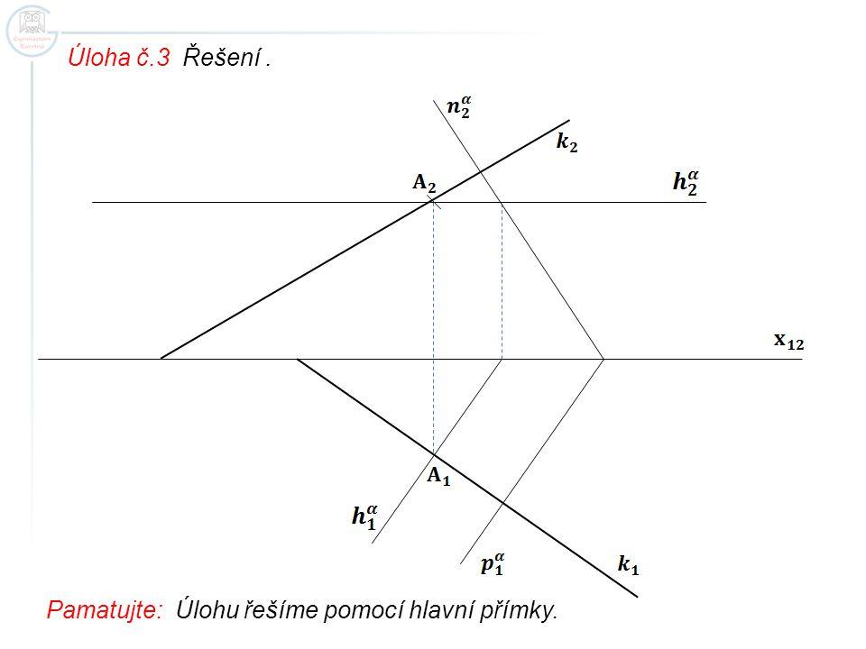 Úloha č.3 Řešení . Pamatujte: Úlohu řešíme pomocí hlavní přímky.