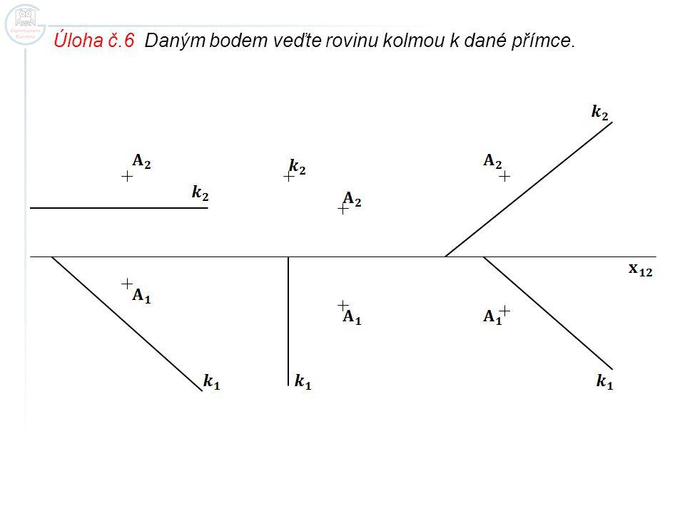 Úloha č.6 Daným bodem veďte rovinu kolmou k dané přímce.
