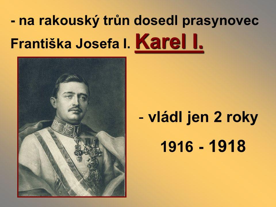 - na rakouský trůn dosedl prasynovec Františka Josefa I. Karel I.