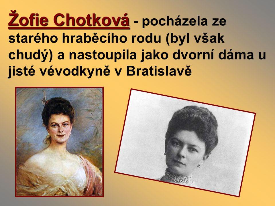 Žofie Chotková - pocházela ze starého hraběcího rodu (byl však chudý) a nastoupila jako dvorní dáma u jisté vévodkyně v Bratislavě