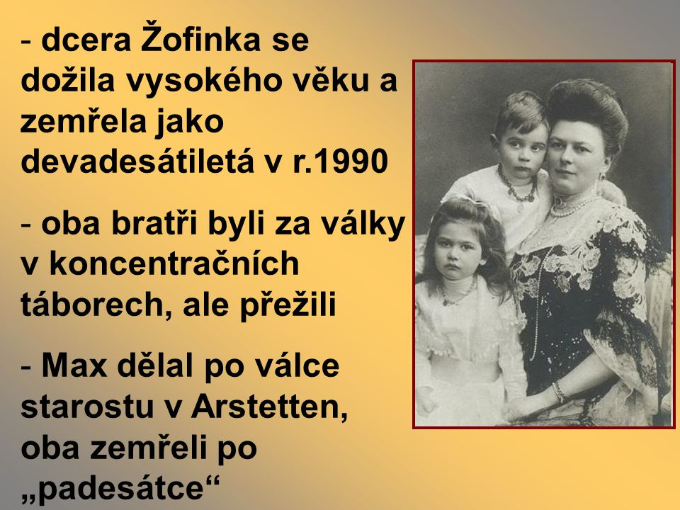 dcera Žofinka se dožila vysokého věku a zemřela jako devadesátiletá v r.1990