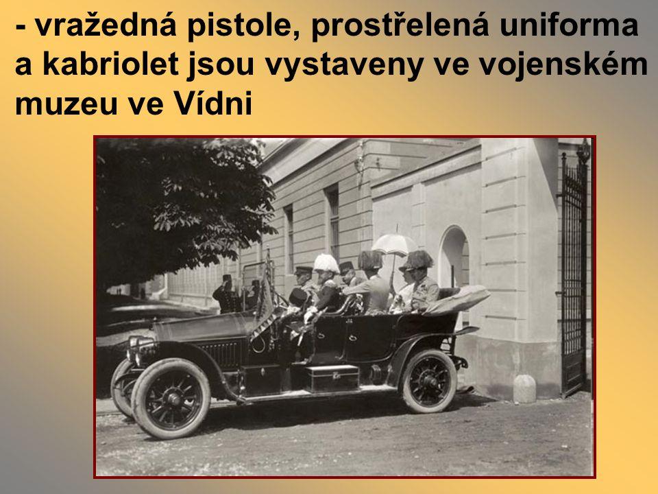 - vražedná pistole, prostřelená uniforma a kabriolet jsou vystaveny ve vojenském muzeu ve Vídni